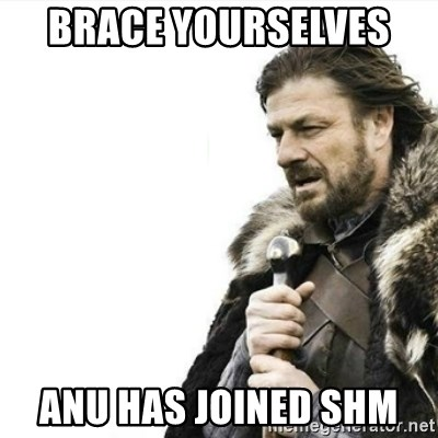 Prepare yourself - Brace yourselves   Anu has joined SHM