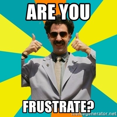 Borat Meme - Are you frustrate?