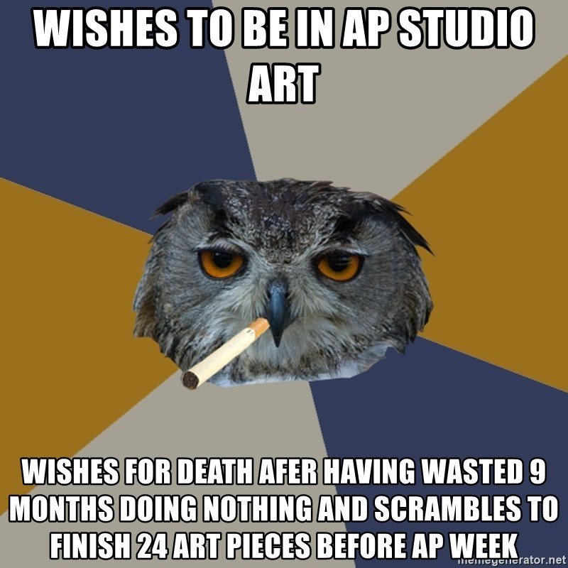 Art Student Owl - wishes to be in ap studio art wishes for death afer having wasted 9 months doing nothing and scrambles to finish 24 art pieces before ap week