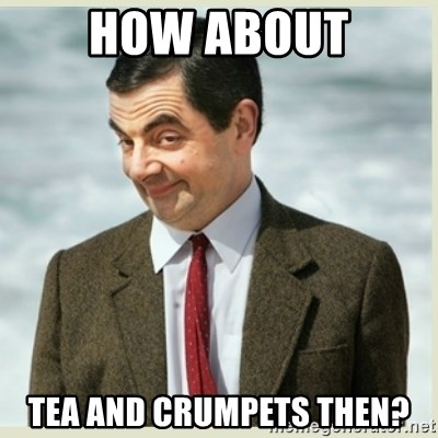 MR bean - how about tea and crumpets then?