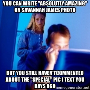 """Internet Husband - you can write """"absolutly amazing"""" on savannah james photo  but you still haven'tcommented about the """"special"""" pic I text you days ago"""