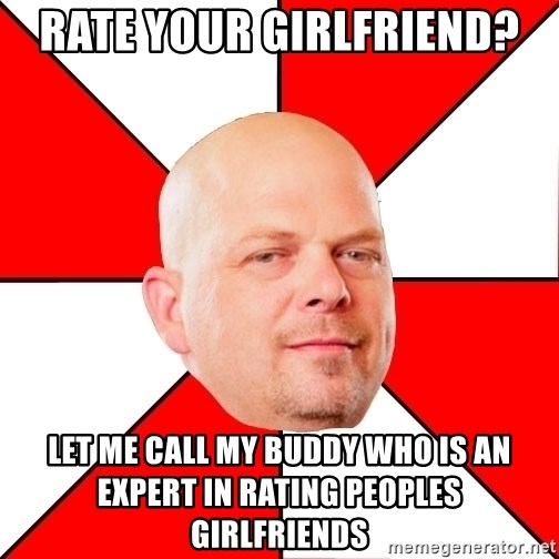Pawn Stars - Rate your Girlfriend? Let me call my buddy who is an expert in rating peoples girlfriends