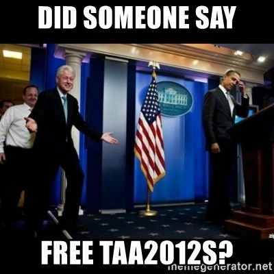 Inappropriate Timing Bill Clinton - Did someone say Free TAA2012s?