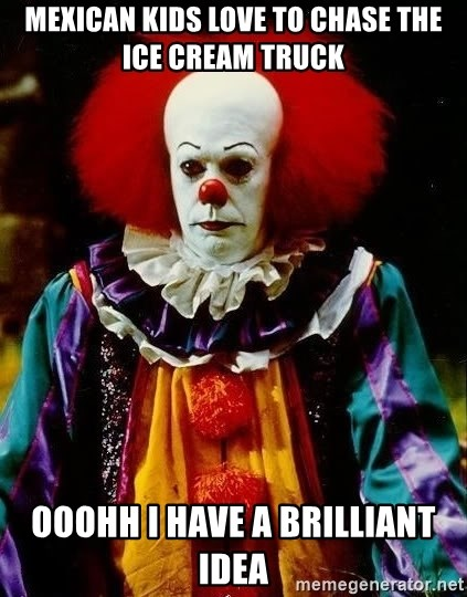 it clown stephen king - mexican kids love to chase the ice cream truck ooohh i have a brilliant idea