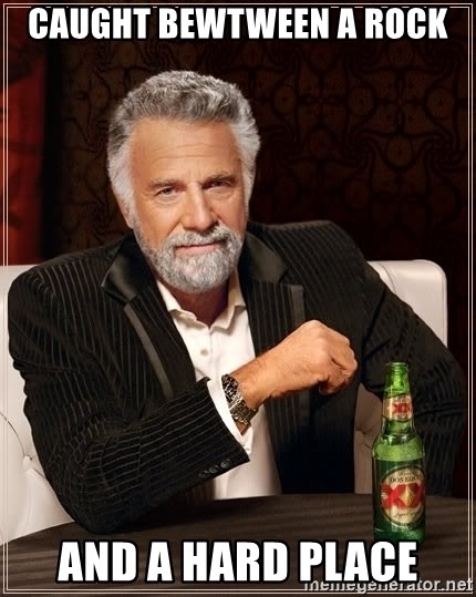 The Most Interesting Man In The World - caught bewtween a rock and a hard place