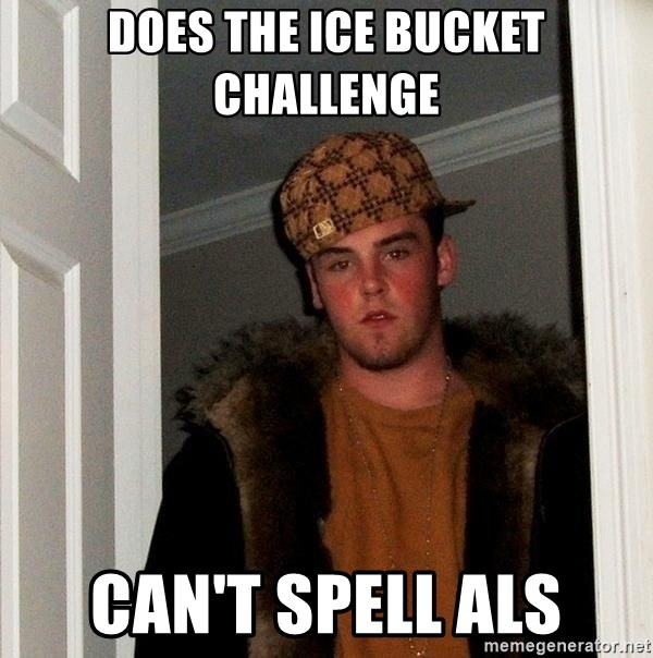 Scumbag Steve - DOES THE ICE BUCKET CHALLENGE CAN'T SPELL ALS