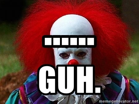Pennywise the Clown - ...... guh.