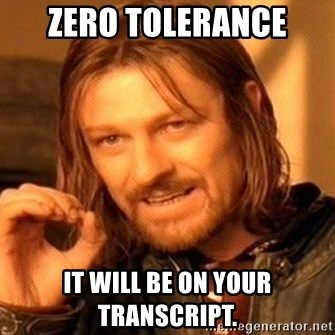 One Does Not Simply - Zero Tolerance It will be on your transcript.