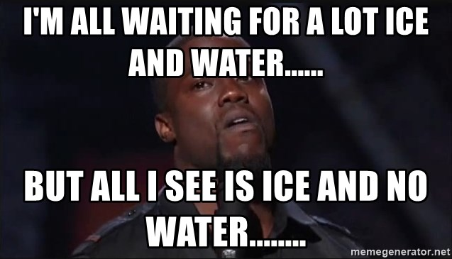 Kevin Hart Face - I'm all waiting for a lot ice and water...... But all I see is ice and no water........