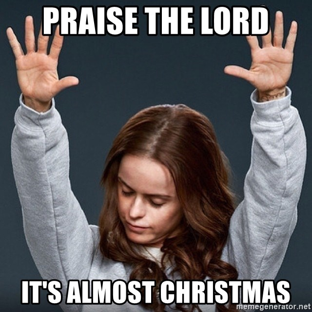 Praise the Lord It's Almost Christmas - Pennsatucky | Meme ...