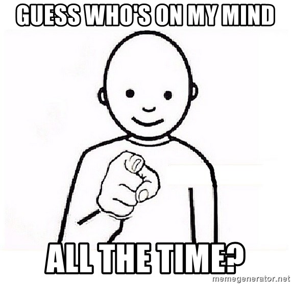 GUESS WHO YOU - Guess who's on my mind all the time?