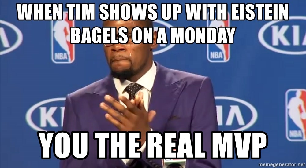 KD you the real mvp f - When Tim Shows Up With Eistein Bagels on a Monday You The Real MVP
