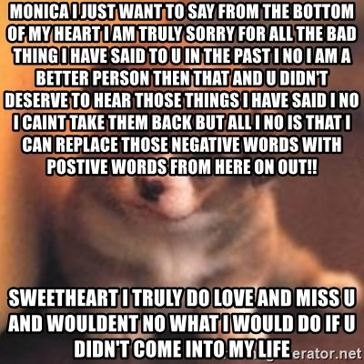 Monica I just want to say from the bottom of my heart I am truly