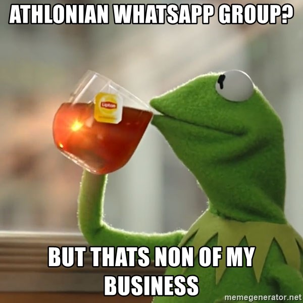 Athlonian Whatsapp group? BUT THATS NON OF MY BUSINESS - But