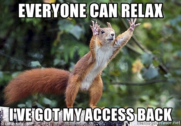 everyone can relax i've got my access back - Squirrel Wait   Meme Generator