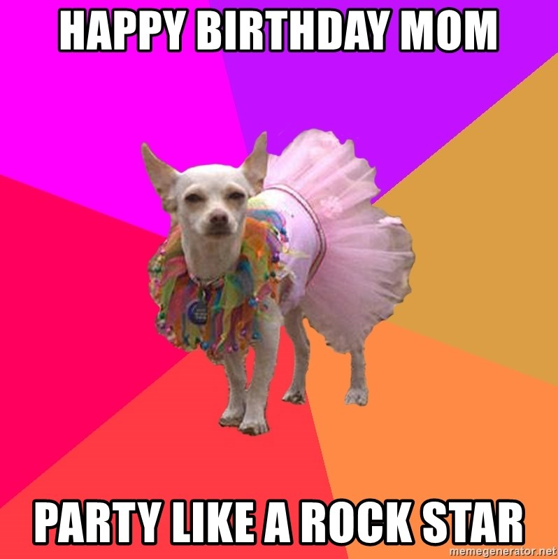 Ballet Chihuahua - Happy Birthday mom Party like a rock star