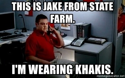 Jake From State Farm - This is Jake from state farm. I'm wearing khakis.