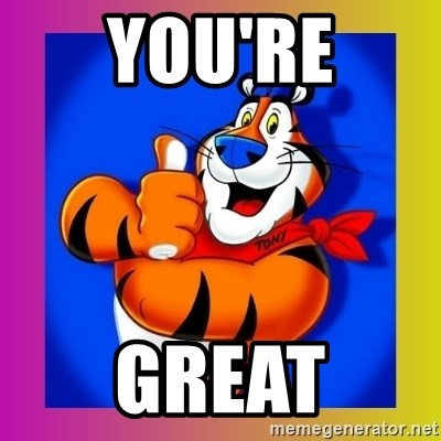Tony The Tiger - YOU'RE GREAT