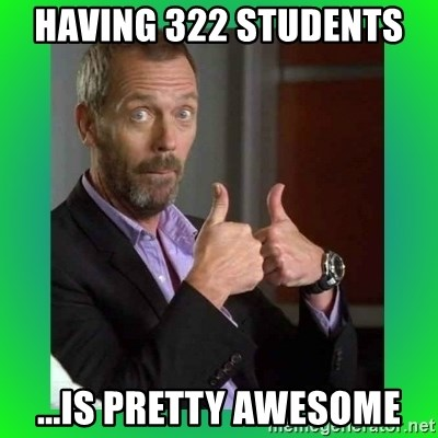 Thumbs up House - Having 322 students  ...is pretty awesome
