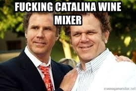 Fucking Catalina wine mixer - Catalina Wine Mixer | Meme Generator
