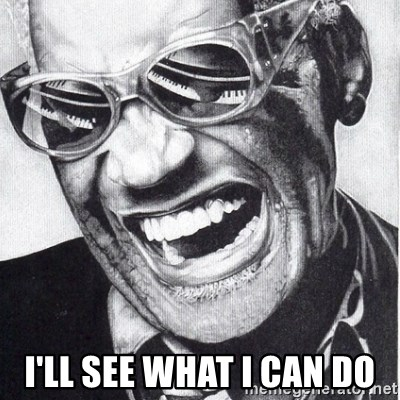 Ill See What I Can Do Ray Charles Meme Generator