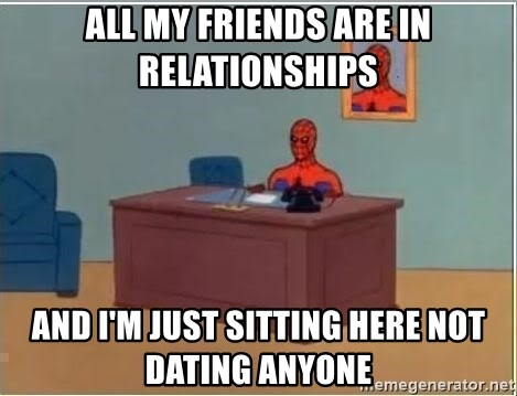 all my friends are dating someone