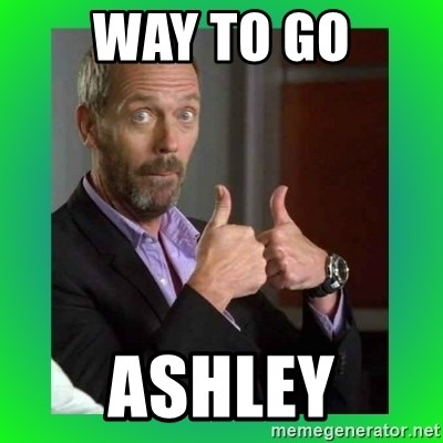 Thumbs up House - way to go Ashley