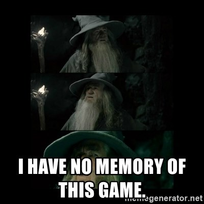 Confused Gandalf -                                                           I have no memory of this game.