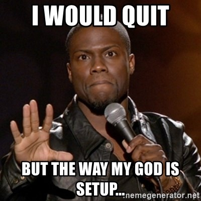 Kevin Hart - I would quit  But the way my God is Setup...