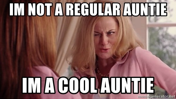 Mean Girls Cool Mom - IM NOT A REGULAR AUNTIE IM A COOL AUNTIE