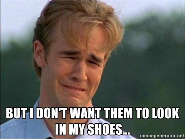 Dawson Crying -  But I don't want them to look in my shoes...