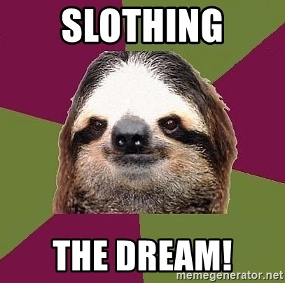 Just-Lazy-Sloth - slothing the dream!