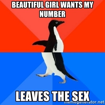 Socially Awesome Awkward Penguin - Beautiful girl wants my number Leaves the sex