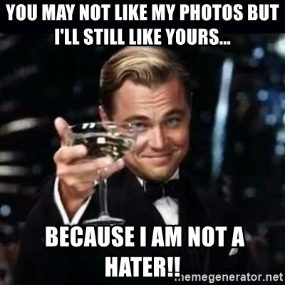 Gatsby Gatsby - You may not like my photos but i'll still like yours...  because i am not a hater!!