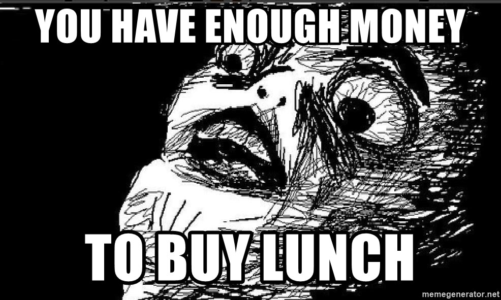 Extreme Rage Face - YOU HAVE ENOUGH MONEY TO BUY LUNCH