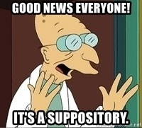 good-news-everyone-its-a-suppository.jpg