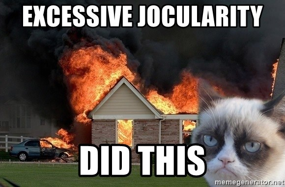 grumpy cat 8 - Excessive jocularity                                                            did this