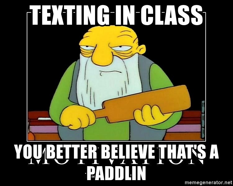 Thats a paddlin - Texting in class You better believe that's a paddlin