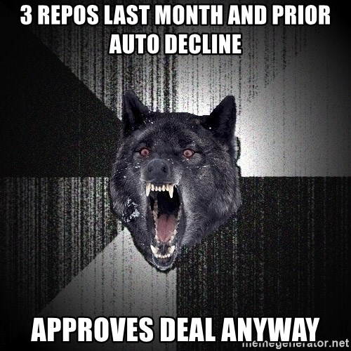 Insanity Wolf - 3 repos last month and prior auto decline APPROVES DEAL ANYWAY