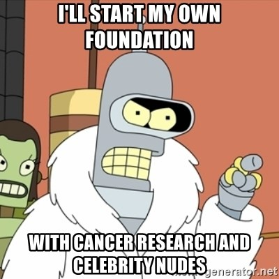 bender blackjack and hookers - I'll start my own foundation with cancer research and celebrity nudes