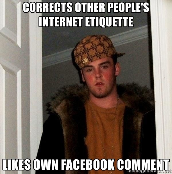 Scumbag Steve - Corrects other people's internet etiquette Likes own facebook comment