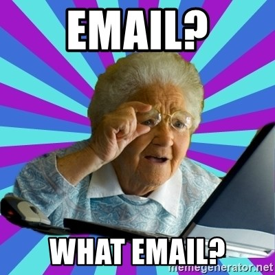old lady - EMAIL? WHAT EMAIL?