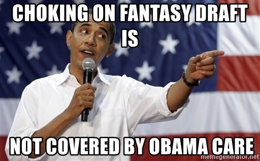 Obama You Mad - Choking on fantasy draft is  not covered by Obama care