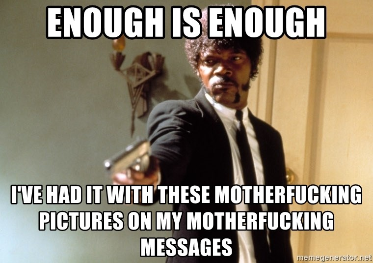 Samuel L Jackson - Enough is enough I've had it with these motherfucking pictures on my motherfucking messages