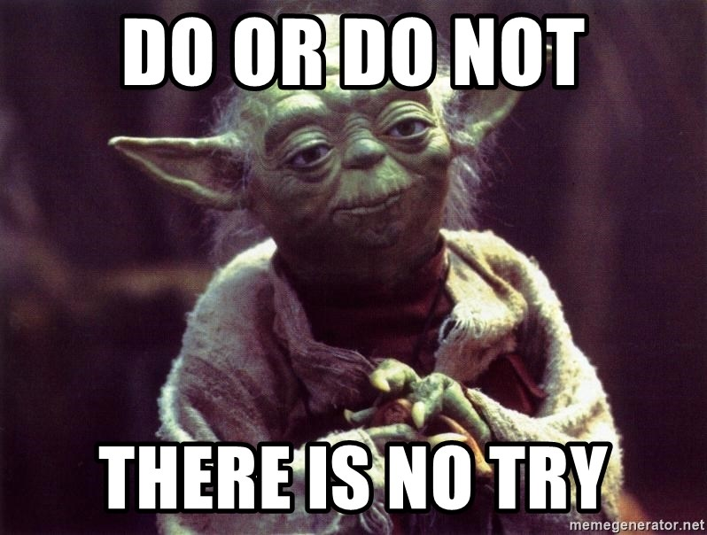 Yoda - Do or do not there is no try