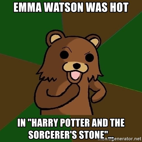 "Pedobear - Emma Watson was hot In ""Harry Potter and the Sorcerer's Stone""..."