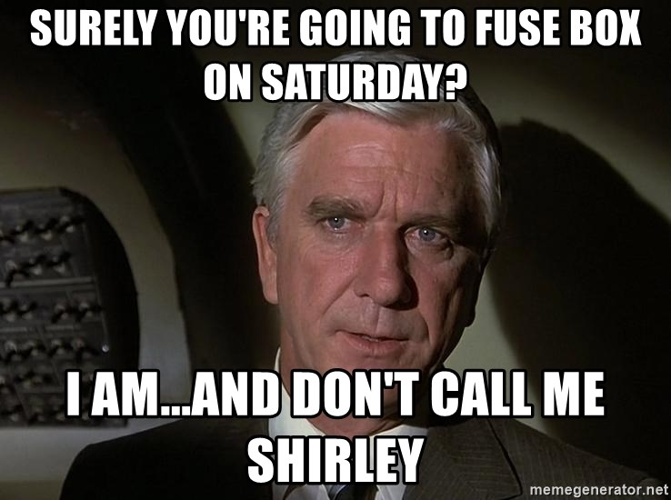 Leslie Nielsen Shirley - surely you're going to fuse box on saturday? i am...and don't call me shirley