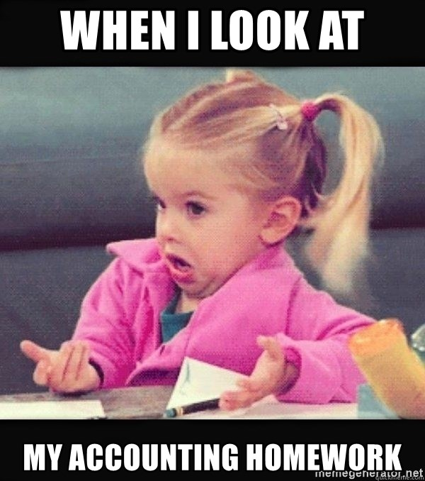 I have no idea little girl  - When I look at  my accounting homework