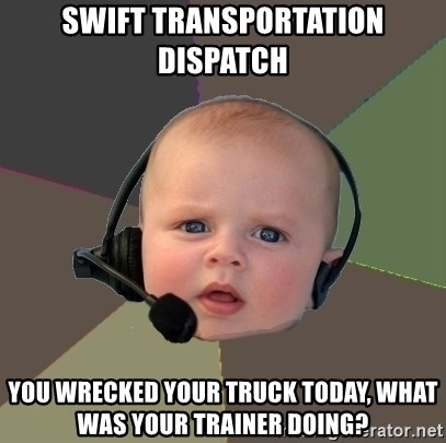 FPS N00b - Swift Transportation Dispatch You wrecked your truck today, what was your trainer doing?