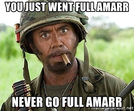 You Just went Full Retard - You just went full amarr Never go full amarr